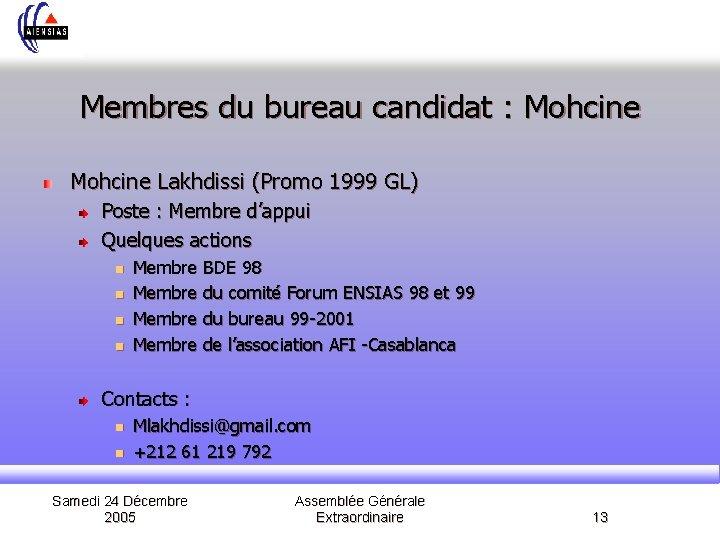 Membres du bureau candidat : Mohcine Lakhdissi (Promo 1999 GL) Poste : Membre d'appui