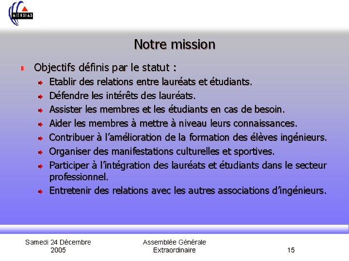 Notre mission Objectifs définis par le statut : Etablir des relations entre lauréats et