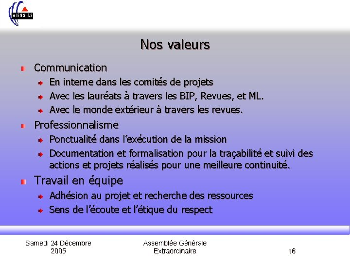 Nos valeurs Communication En interne dans les comités de projets Avec les lauréats à