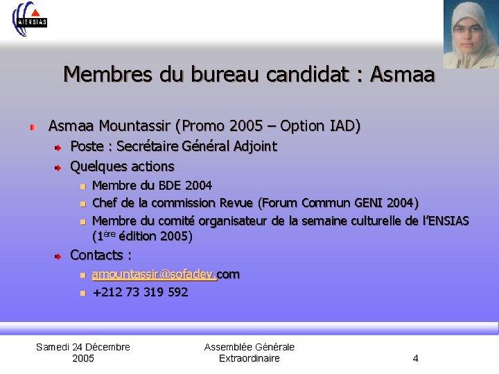 Membres du bureau candidat : Asmaa Mountassir (Promo 2005 – Option IAD) Poste :