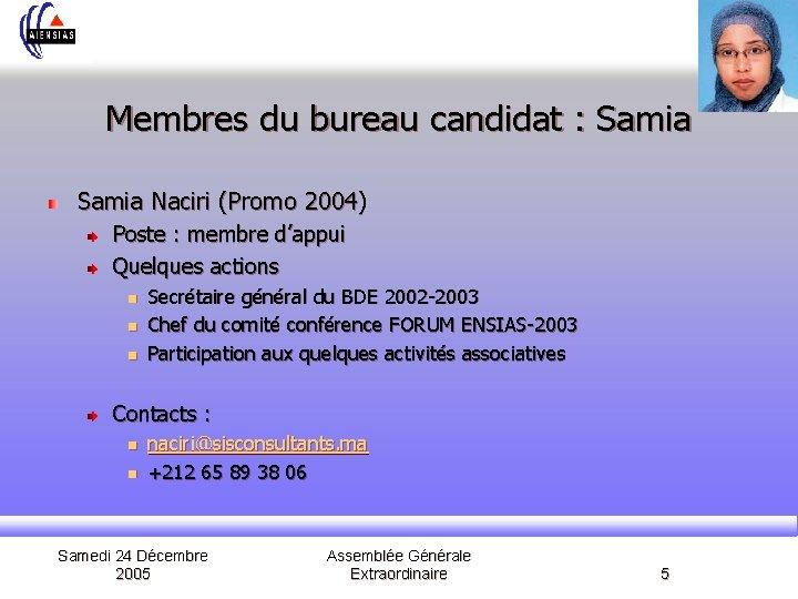 Membres du bureau candidat : Samia Naciri (Promo 2004) Poste : membre d'appui Quelques