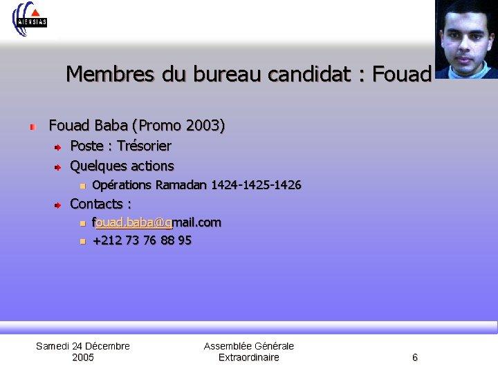 Membres du bureau candidat : Fouad Baba (Promo 2003) Poste : Trésorier Quelques actions