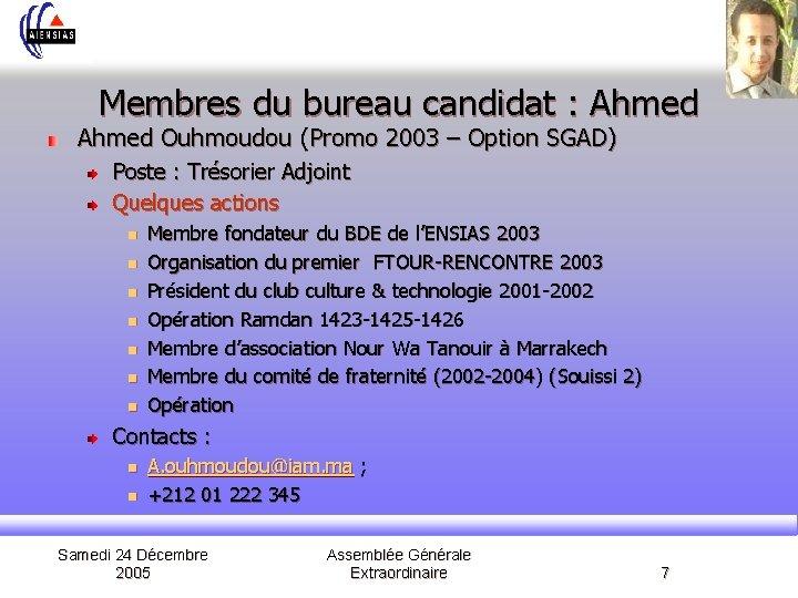 Membres du bureau candidat : Ahmed Ouhmoudou (Promo 2003 – Option SGAD) Poste :