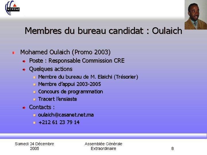 Membres du bureau candidat : Oulaich Mohamed Oulaich (Promo 2003) Poste : Responsable Commission