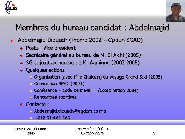Membres du bureau candidat : Abdelmajid Diouach (Promo 2002 – Option SGAD) Poste :