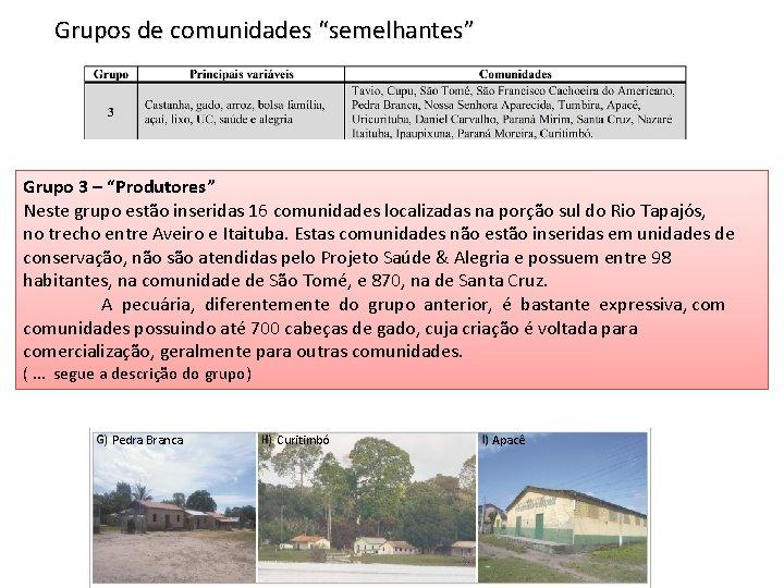 """Grupos de comunidades """"semelhantes"""" Grupo 3 – """"Produtores"""" Neste grupo estão inseridas 16 comunidades"""