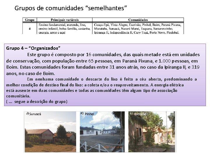 """Grupos de comunidades """"semelhantes"""" Grupo 4 – """"Organizados"""" Este grupo é composto por 16"""