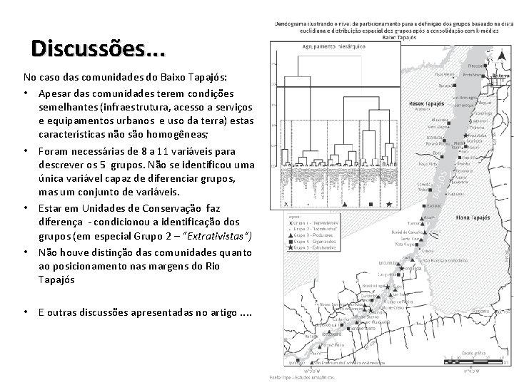 Discussões. . . No caso das comunidades do Baixo Tapajós: • Apesar das comunidades