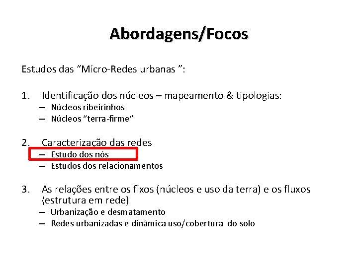 """Abordagens/Focos Estudos das """"Micro-Redes urbanas """": 1. 2. 3. Identificação dos núcleos – mapeamento"""