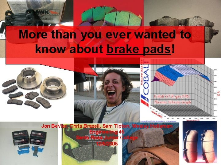 More than you ever wanted to know about brake pads! Jon Be. Vier, Chris