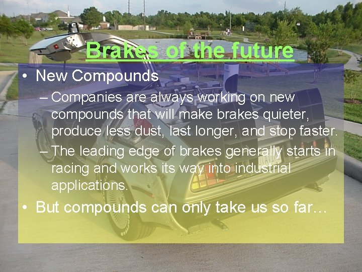 Brakes of the future • New Compounds – Companies are always working on new