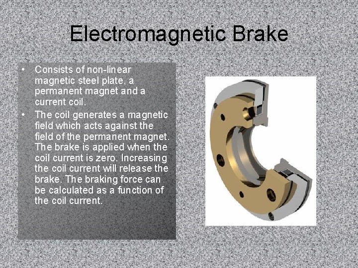 Electromagnetic Brake • Consists of non-linear magnetic steel plate, a permanent magnet and a
