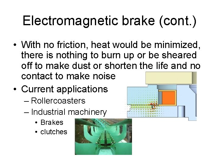 Electromagnetic brake (cont. ) • With no friction, heat would be minimized, there is