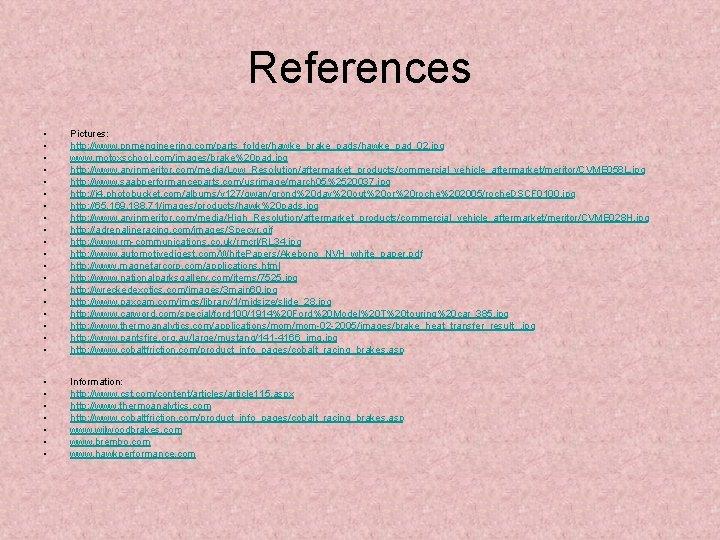 References • • • • • Pictures: http: //www. pnmengineering. com/parts_folder/hawke_brake_pads/hawke_pad_02. jpg www. motoxschool.