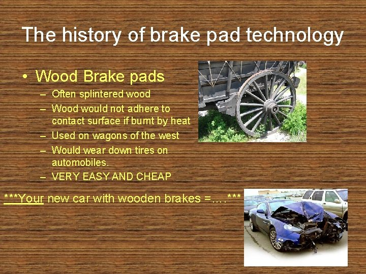The history of brake pad technology • Wood Brake pads – Often splintered wood