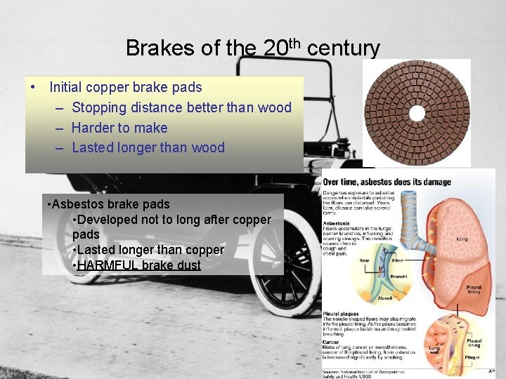 Brakes of the 20 th century • Initial copper brake pads – Stopping distance