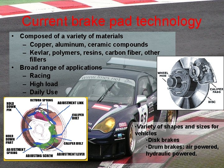 Current brake pad technology • Composed of a variety of materials – Copper, aluminum,