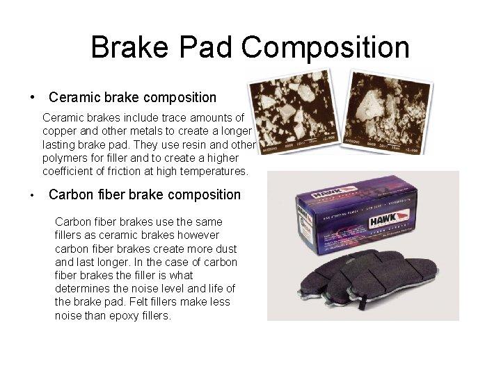 Brake Pad Composition • Ceramic brake composition Ceramic brakes include trace amounts of copper