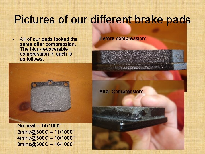 Pictures of our different brake pads • All of our pads looked the same