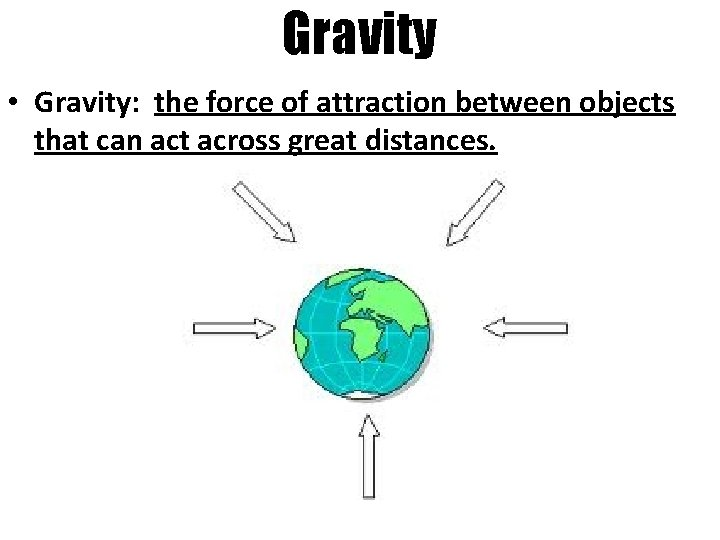 Gravity • Gravity: the force of attraction between objects that can act across great