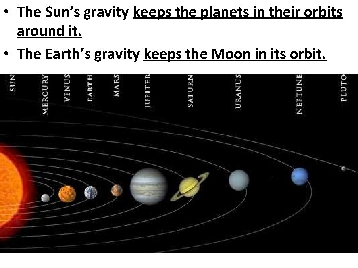 • The Sun's gravity keeps the planets in their orbits around it. •