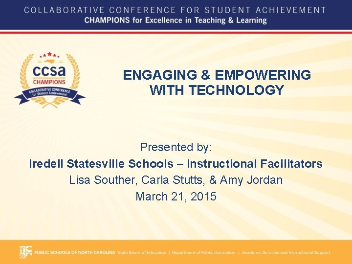 ENGAGING & EMPOWERING WITH TECHNOLOGY Presented by: Iredell Statesville Schools – Instructional Facilitators Lisa