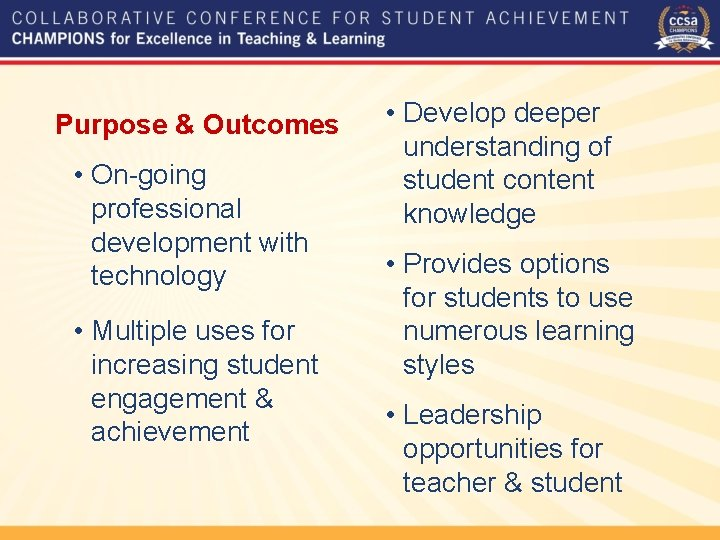Purpose & Outcomes • On-going professional development with technology • Multiple uses for increasing
