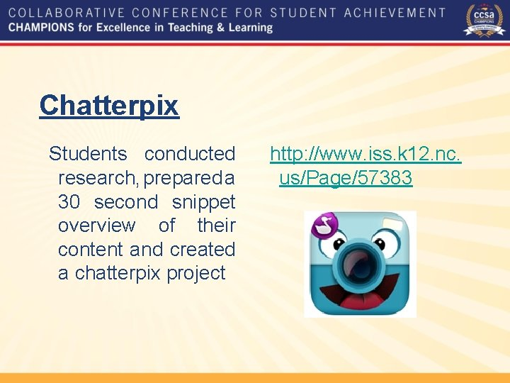 Chatterpix Students conducted research, prepared a 30 second snippet overview of their content and