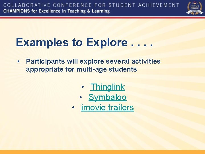 Examples to Explore. . • Participants will explore several activities appropriate for multi-age students