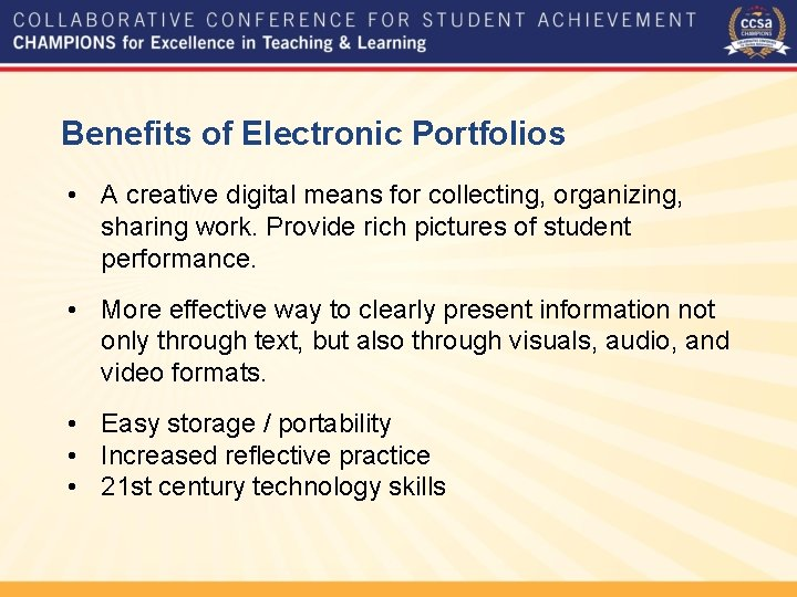 Benefits of Electronic Portfolios • A creative digital means for collecting, organizing, sharing work.