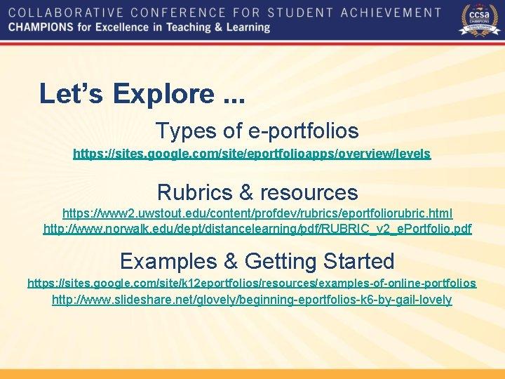 Let's Explore. . . Types of e-portfolios https: //sites. google. com/site/eportfolioapps/overview/levels Rubrics & resources