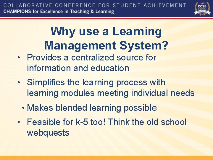 Why use a Learning Management System? • Provides a centralized source for information and
