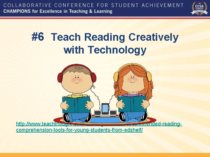 #6 Teach Reading Creatively with Technology http: //www. teachthought. com/uncategorized/39 -recommended-readingcomprehension-tools-for-young-students-from-edshelf/