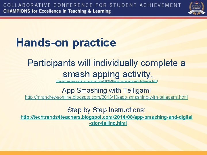 Hands-on practice Participants will individually complete a smash apping activity. http: //mrandrewsonline. blogspot. com/2013/10/app-smashing-with-tellagami.