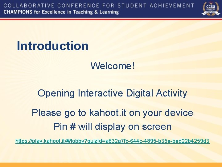 Introduction Welcome! Opening Interactive Digital Activity Please go to kahoot. it on your device