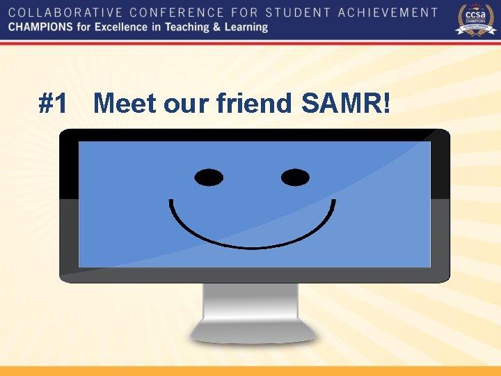 #1 Meet our friend SAMR!