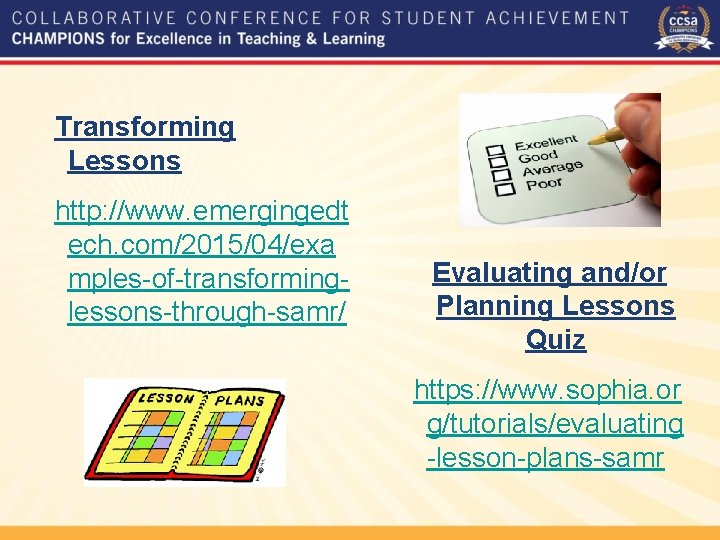 Transforming Lessons http: //www. emergingedt ech. com/2015/04/exa mples-of-transforminglessons-through-samr/ Evaluating and/or Planning Lessons Quiz https: