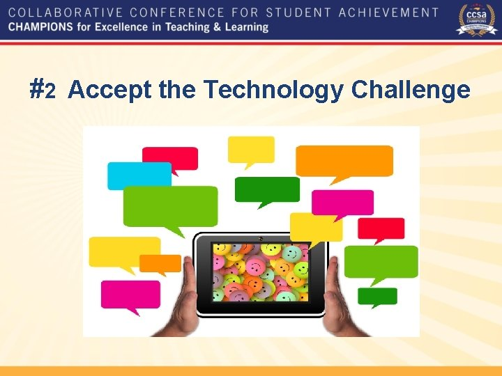 #2 Accept the Technology Challenge
