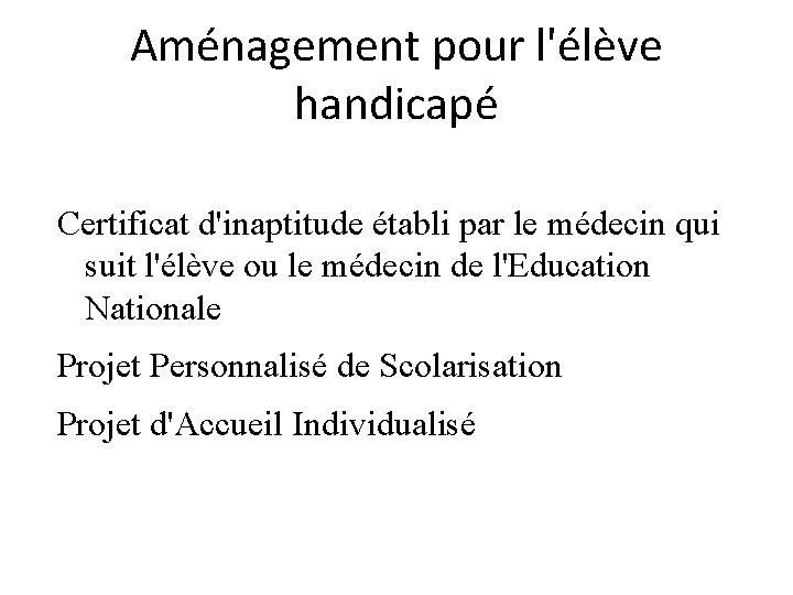 Aménagement pour l'élève handicapé Certificat d'inaptitude établi par le médecin qui suit l'élève ou