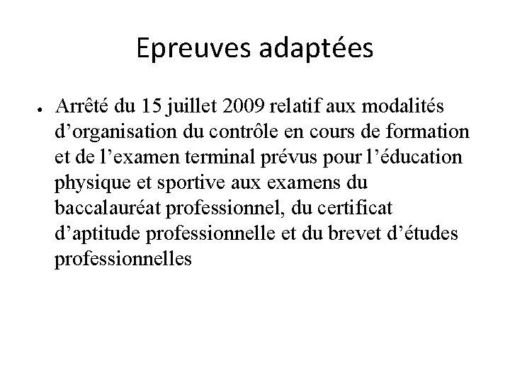 Epreuves adaptées ● Arrêté du 15 juillet 2009 relatif aux modalités d'organisation du contrôle