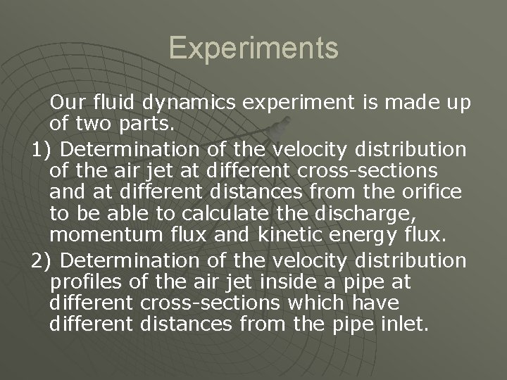 Experiments Our fluid dynamics experiment is made up of two parts. 1) Determination of