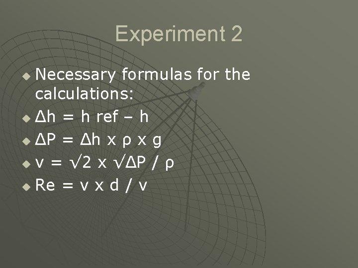 Experiment 2 Necessary formulas for the calculations: u Δh = h ref – h