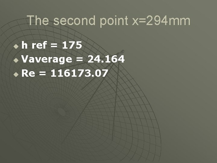 The second point x=294 mm h ref = 175 u Vaverage = 24. 164