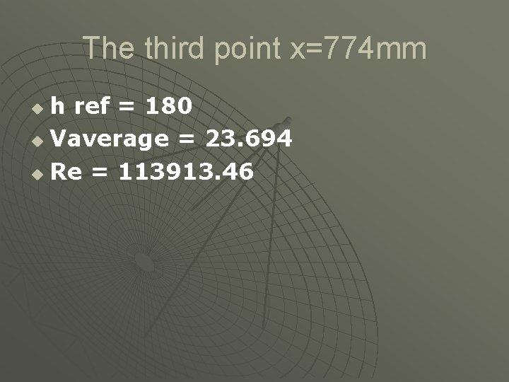 The third point x=774 mm h ref = 180 u Vaverage = 23. 694