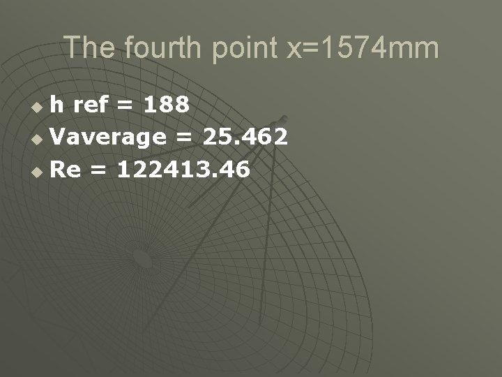The fourth point x=1574 mm h ref = 188 u Vaverage = 25. 462