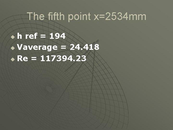 The fifth point x=2534 mm h ref = 194 u Vaverage = 24. 418