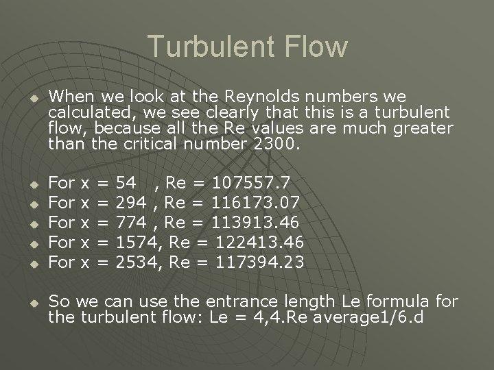 Turbulent Flow u u u u When we look at the Reynolds numbers we