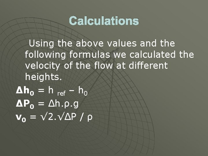 Calculations Using the above values and the following formulas we calculated the velocity of