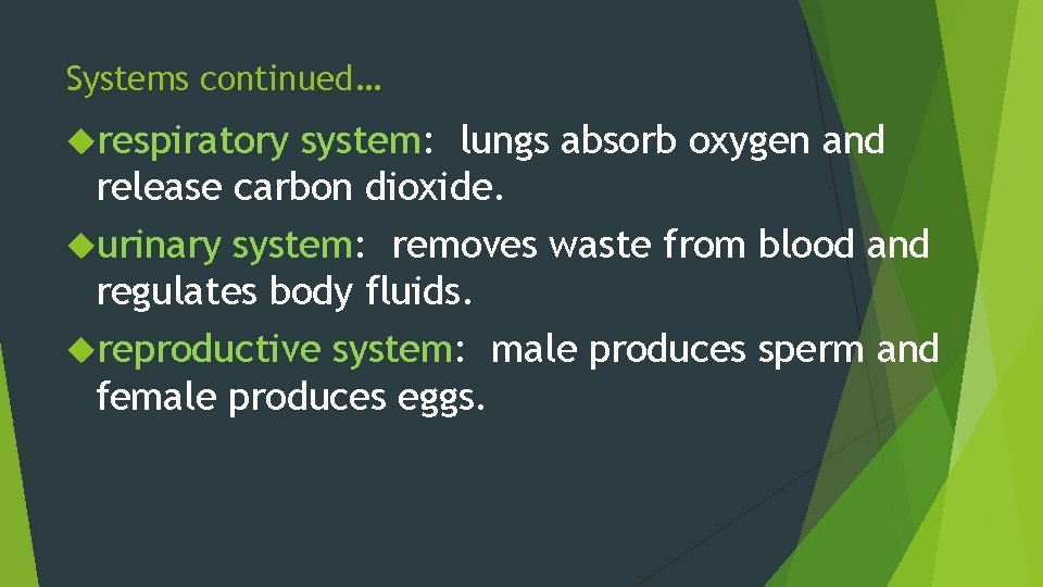 Systems continued… respiratory system: lungs absorb oxygen and release carbon dioxide. urinary system: removes