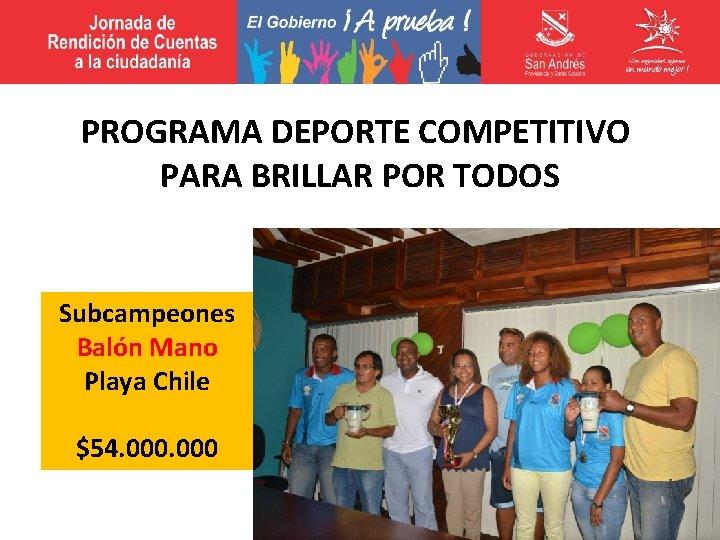 PROGRAMA DEPORTE COMPETITIVO PARA BRILLAR POR TODOS Subcampeones Balón Mano Playa Chile $54. 000